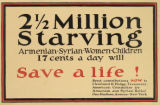 2 1/2 million starving : Armenian -- Syrian -- Women -- Children : 17 cents a day will save a life!